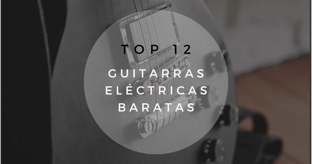 12 guitarras eléctricas baratas