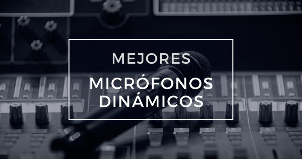 mejores micrófonos dinámicos