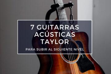 guitarras acústicas taylor del siguiente nivel