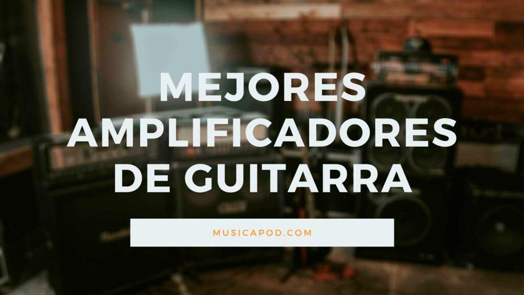 mejores amplificadores de guitarra electrica