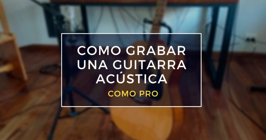 grabar una guitarra acústica como pro