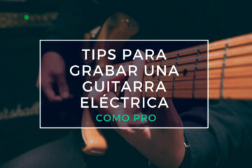 tips para grabar una guitarra eléctrica