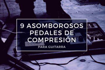 asombrosos pedales de compresión para guitarra