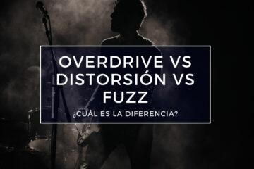 overdrive vs distorsión vs fuzz