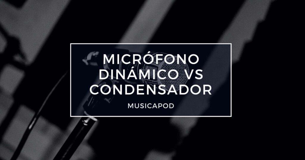 micrófono dinámico vs condensador