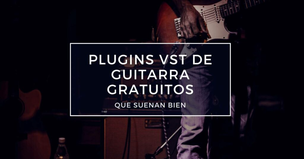 plugins vst de guitarra gratuitos