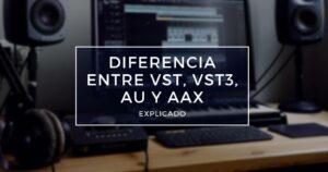 diferencia entre vst, vst3, au y aax